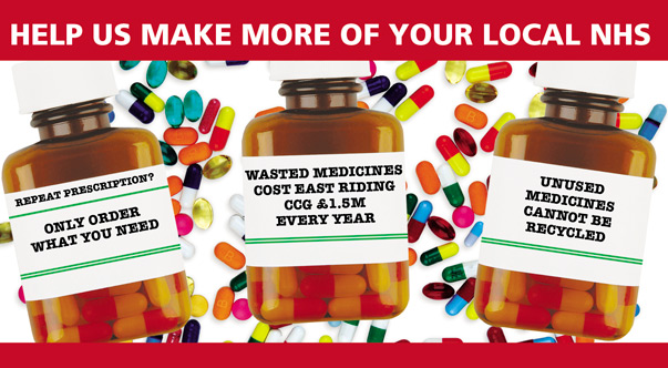 Help us make more of your local NHS. Repeat prescription? Only order what you need. Wasted medicines cost East Riding CCG £1.5m every year. Unused medicines cannot be recycled.
