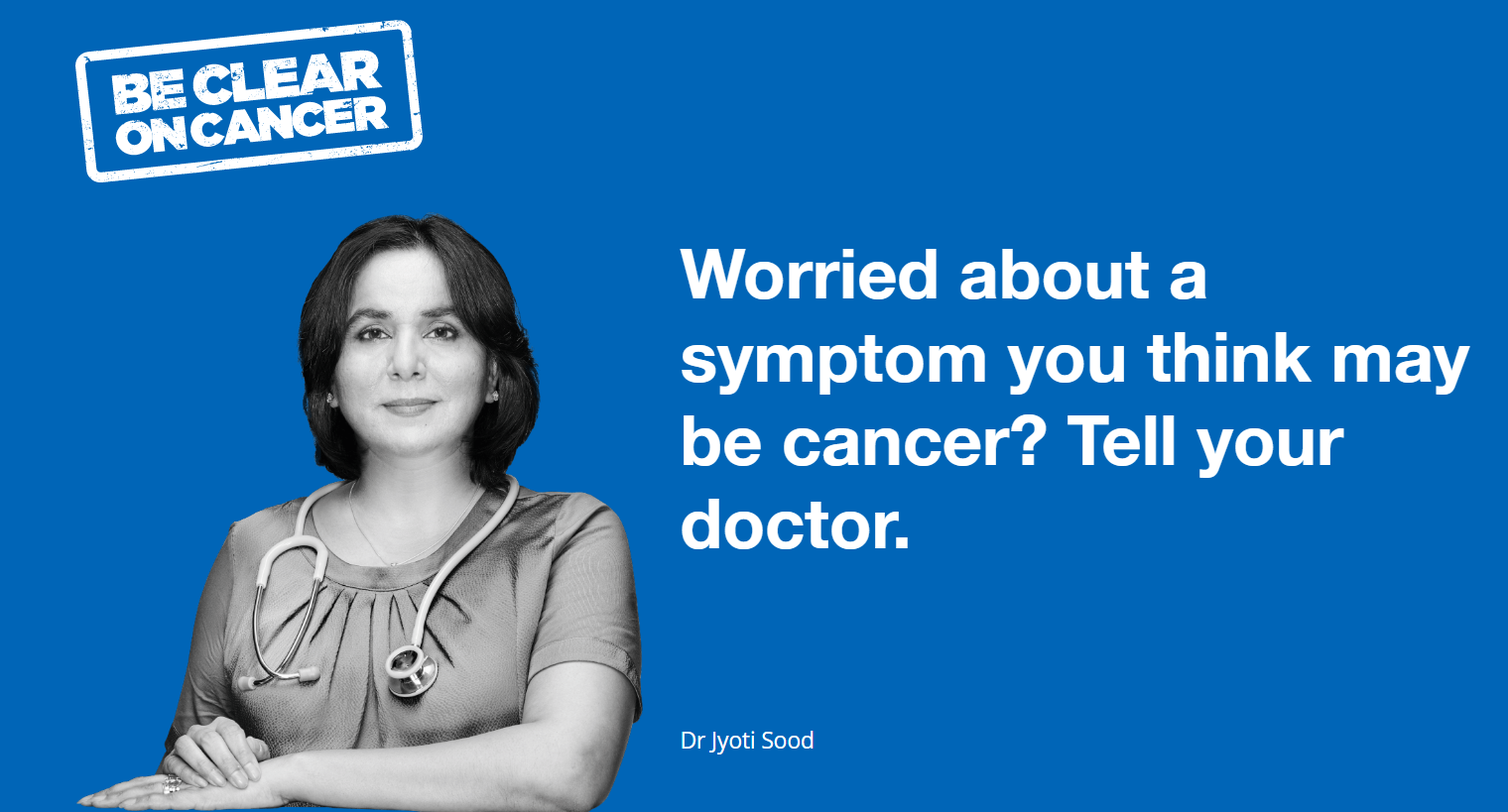 Be clear on cancer. Worried about a symptom you think may be cancer? Tell your doctor.